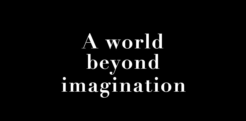A world beyond imagination